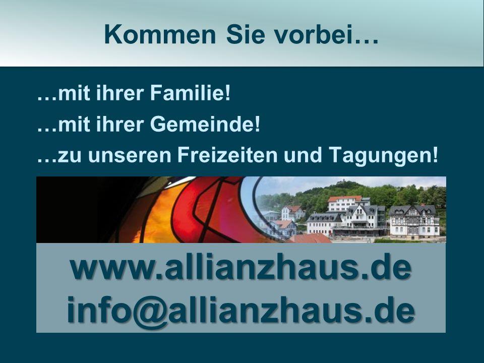 …mit ihrer Familie! …mit ihrer Gemeinde! …zu unseren Freizeiten und Tagungen! Kommen Sie vorbei… www.allianzhaus.de info@allianzhaus.de