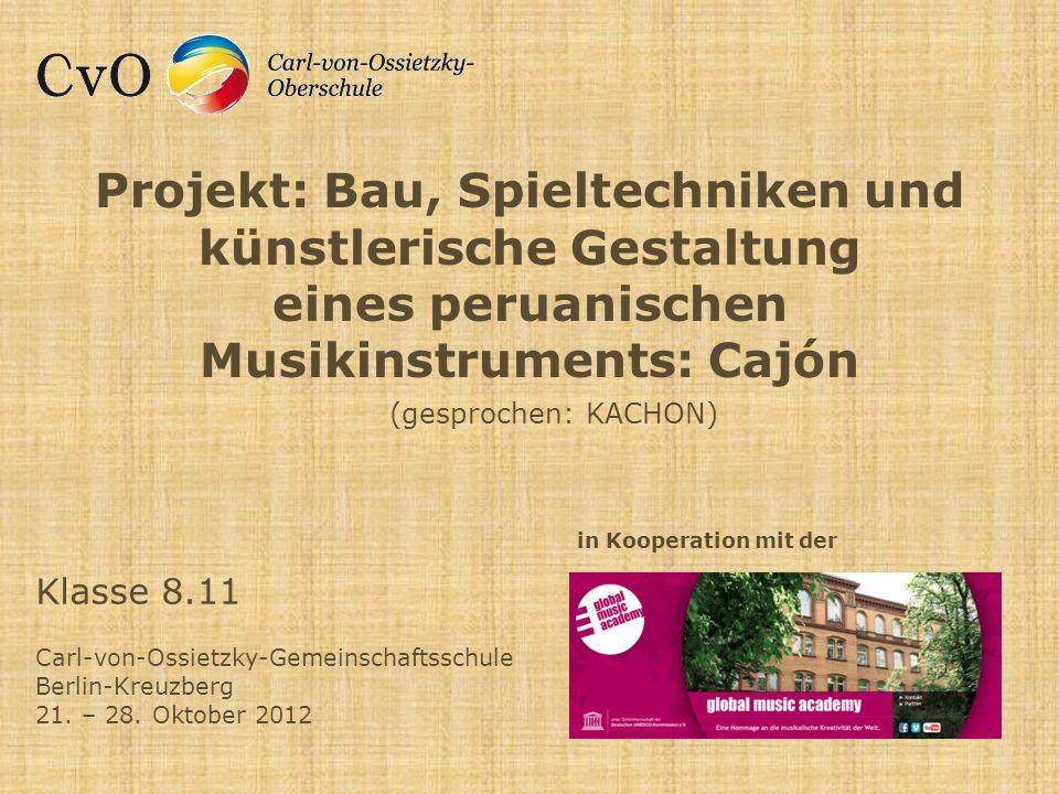 Projekt: Bau, Spieltechniken und künstlerische Gestaltung eines peruanischen Musikinstruments: Cajón Klasse 8.11 Carl-von-Ossietzky-Gemeinschaftsschul