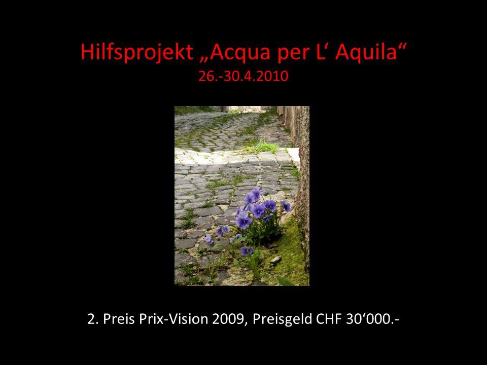 Hilfsprojekt Acqua per L Aquila 26.-30.4.2010 2. Preis Prix-Vision 2009, Preisgeld CHF 30000.-