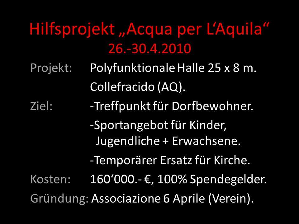 Hilfsprojekt Acqua per LAquila 26.-30.4.2010 Projekt: Polyfunktionale Halle 25 x 8 m.