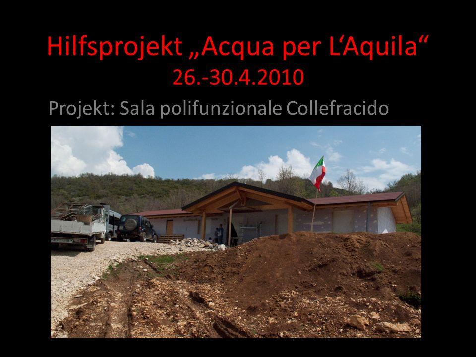 Hilfsprojekt Acqua per LAquila 26.-30.4.2010 Projekt: Sala polifunzionale Collefracido