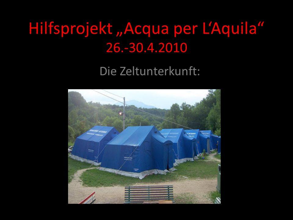 Hilfsprojekt Acqua per LAquila 26.-30.4.2010 Die Zeltunterkunft: