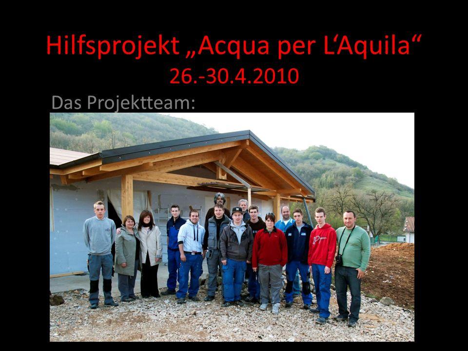Hilfsprojekt Acqua per LAquila 26.-30.4.2010 Das Projektteam: