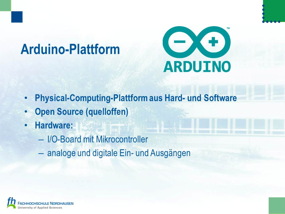 Arduino-Plattform Physical-Computing-Plattform aus Hard- und Software Open Source (quelloffen) Hardware: – I/O-Board mit Mikrocontroller – analoge und