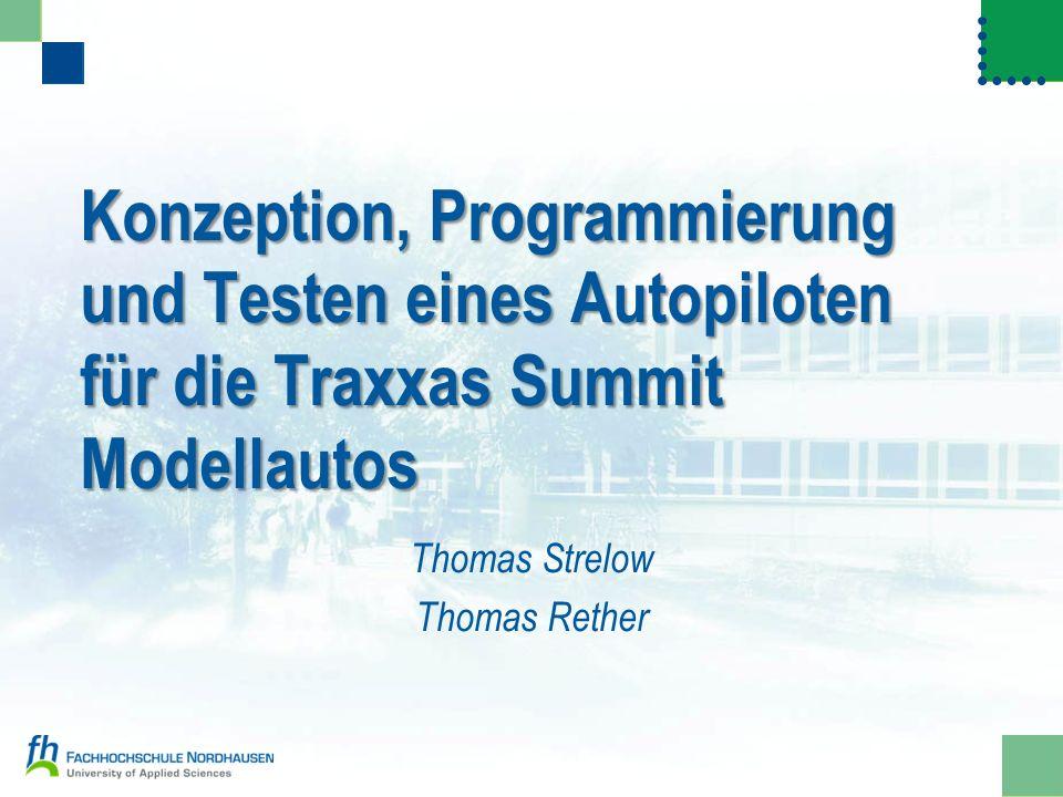 Konzeption, Programmierung und Testen eines Autopiloten für die Traxxas Summit Modellautos Thomas Strelow Thomas Rether