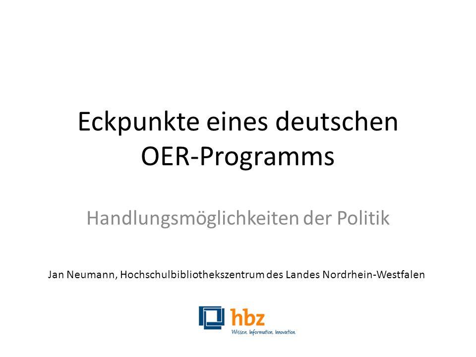Eckpunkte eines deutschen OER-Programms Handlungsmöglichkeiten der Politik Jan Neumann, Hochschulbibliothekszentrum des Landes Nordrhein-Westfalen