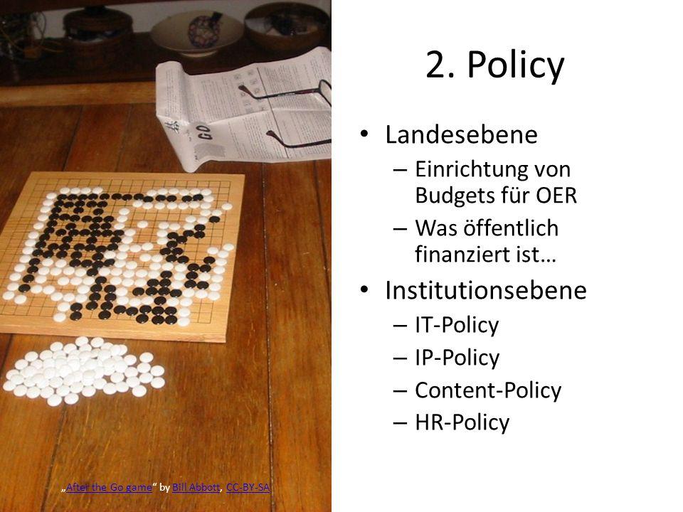 2. Policy Landesebene – Einrichtung von Budgets für OER – Was öffentlich finanziert ist… Institutionsebene – IT-Policy – IP-Policy – Content-Policy –