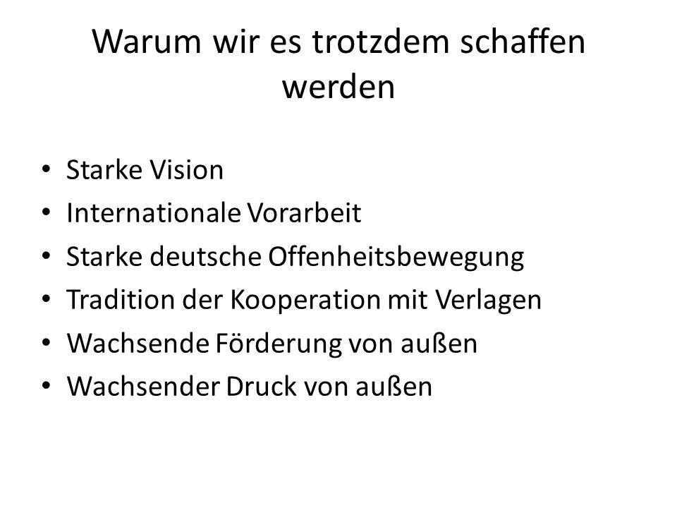 Starke Vision Internationale Vorarbeit Starke deutsche Offenheitsbewegung Tradition der Kooperation mit Verlagen Wachsende Förderung von außen Wachsen