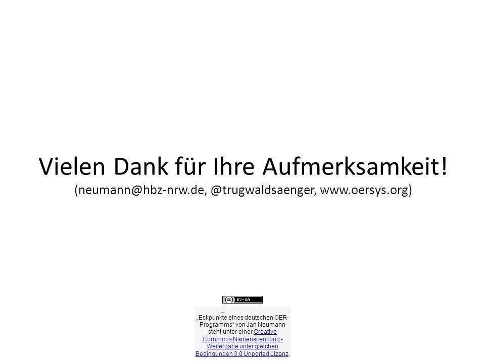 Vielen Dank für Ihre Aufmerksamkeit! (neumann@hbz-nrw.de, @trugwaldsaenger, www.oersys.org) Eckpunkte eines deutschen OER- Programms von Jan Neumann s