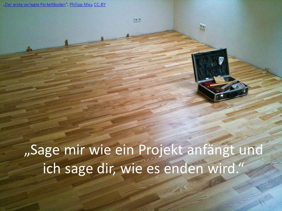 Sage mir wie ein Projekt anfängt und ich sage dir, wie es enden wird. Der erste verlegte Parkettboden, Philipp May, CC-BYDer erste verlegte Parkettbod