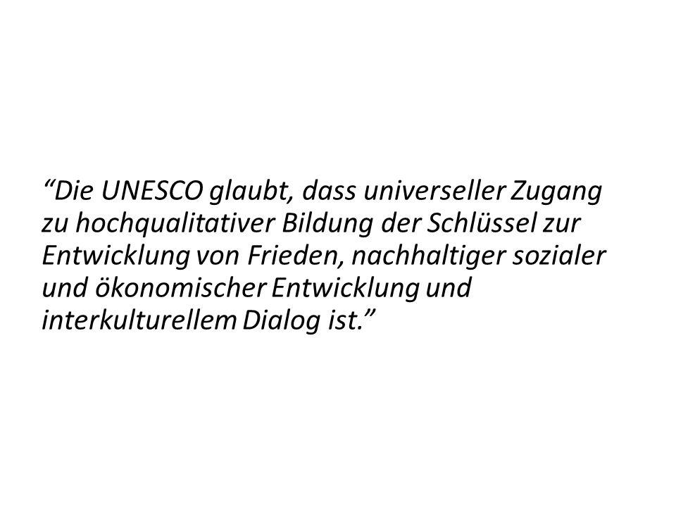 Die UNESCO glaubt, dass universeller Zugang zu hochqualitativer Bildung der Schlüssel zur Entwicklung von Frieden, nachhaltiger sozialer und ökonomisc