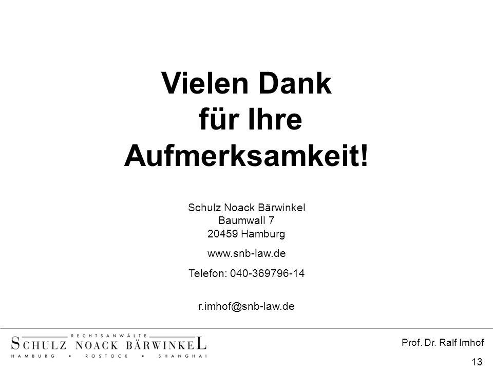 Prof. Dr. Ralf Imhof 13 Vielen Dank für Ihre Aufmerksamkeit! Schulz Noack Bärwinkel Baumwall 7 20459 Hamburg www.snb-law.de Telefon: 040-369796-14 r.i