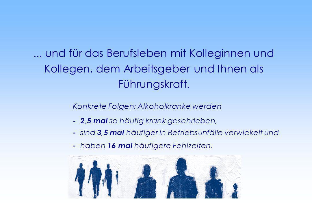 ... und für das Berufsleben mit Kolleginnen und Kollegen, dem Arbeitsgeber und Ihnen als Führungskraft. Konkrete Folgen: Alkoholkranke werden - 2,5 ma
