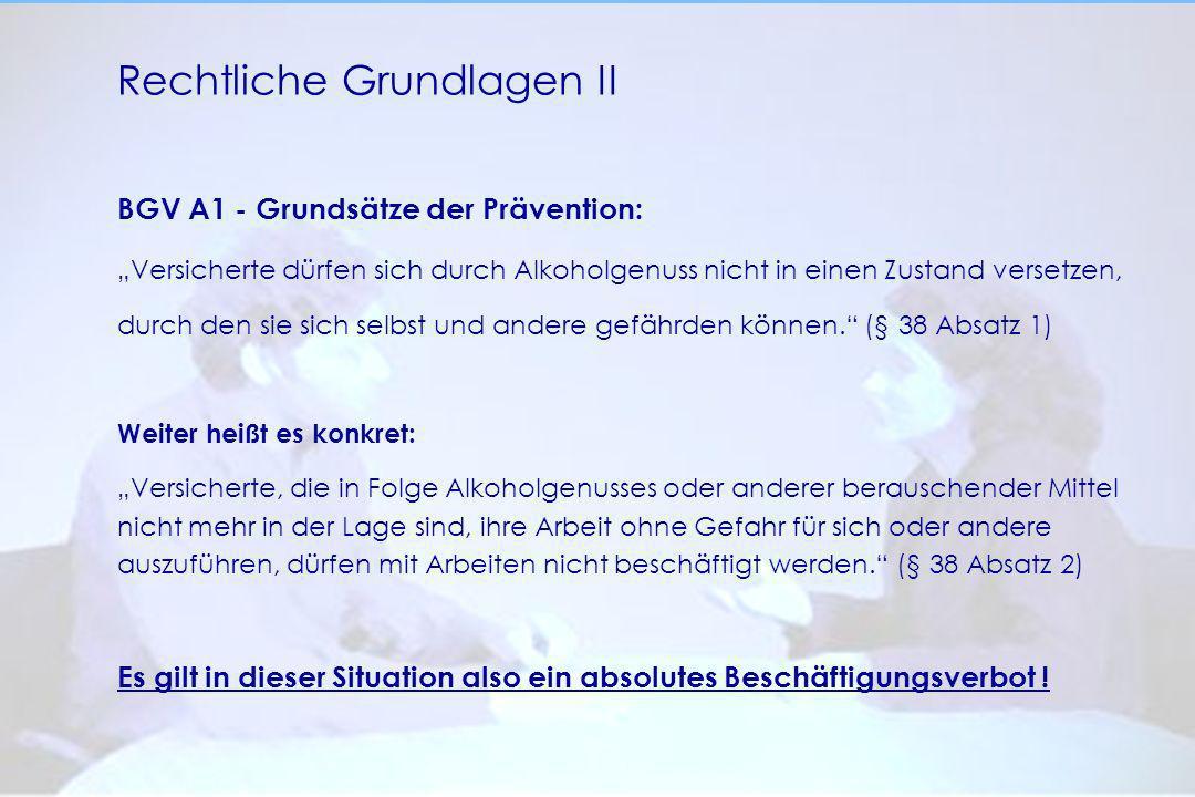 Rechtliche Grundlagen II BGV A1 - Grundsätze der Prävention: Versicherte dürfen sich durch Alkoholgenuss nicht in einen Zustand versetzen, durch den s