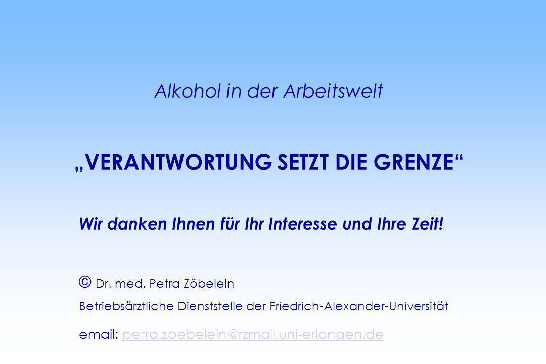 Alkohol in der Arbeitswelt VERANTWORTUNG SETZT DIE GRENZE Wir danken Ihnen für Ihr Interesse und Ihre Zeit! © Dr. med. Petra Zöbelein Betriebsärztlich