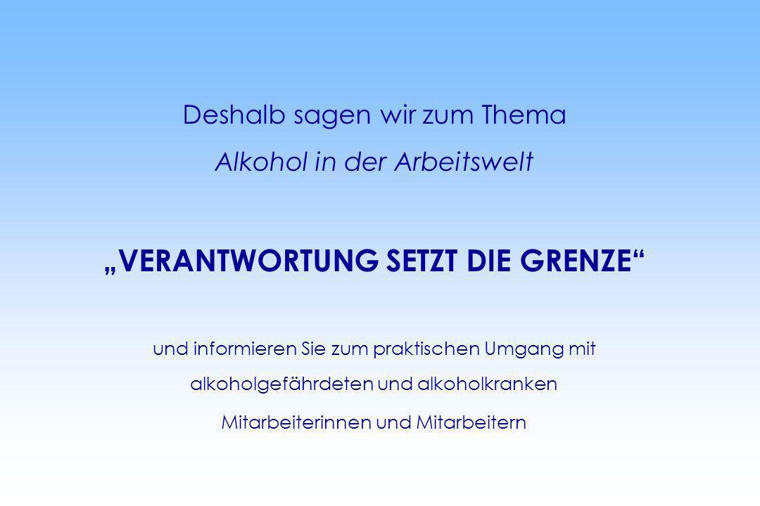 Deshalb sagen wir zum Thema Alkohol in der Arbeitswelt VERANTWORTUNG SETZT DIE GRENZE und informieren Sie zum praktischen Umgang mit alkoholgefährdete
