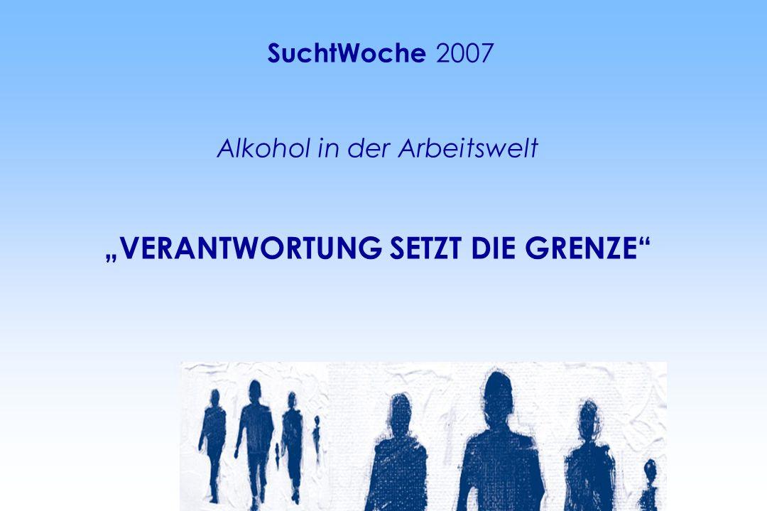 SuchtWoche 2007 Alkohol in der Arbeitswelt VERANTWORTUNG SETZT DIE GRENZE