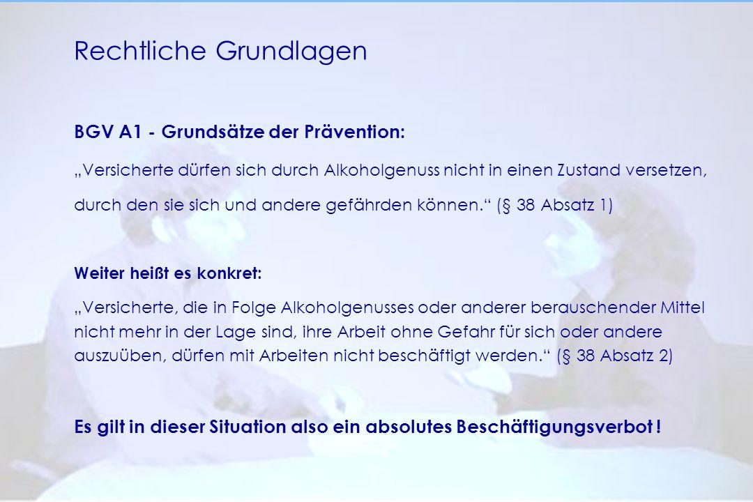 Rechtliche Grundlagen BGV A1 - Grundsätze der Prävention: Versicherte dürfen sich durch Alkoholgenuss nicht in einen Zustand versetzen, durch den sie sich und andere gefährden können.