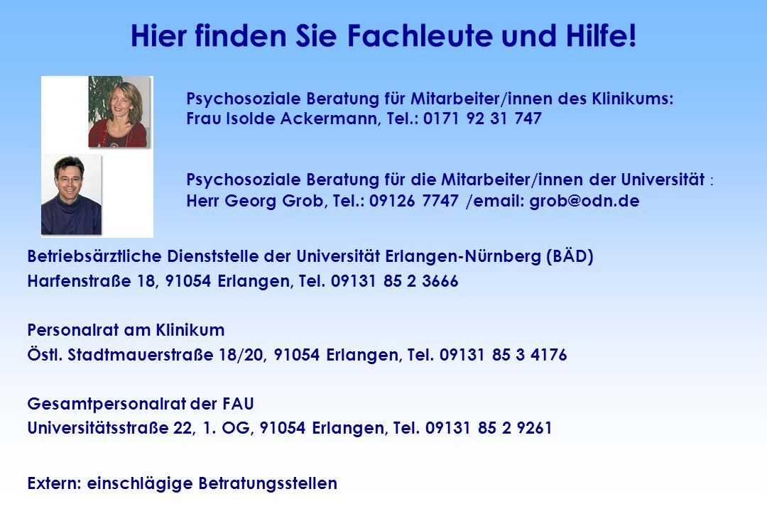 Hier finden Sie Fachleute und Hilfe! Betriebsärztliche Dienststelle der Universität Erlangen-Nürnberg (BÄD) Harfenstraße 18, 91054 Erlangen, Tel. 0913