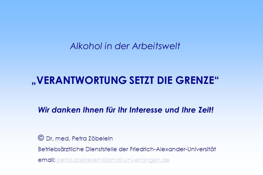 Alkohol in der Arbeitswelt VERANTWORTUNG SETZT DIE GRENZE Wir danken Ihnen für Ihr Interesse und Ihre Zeit.