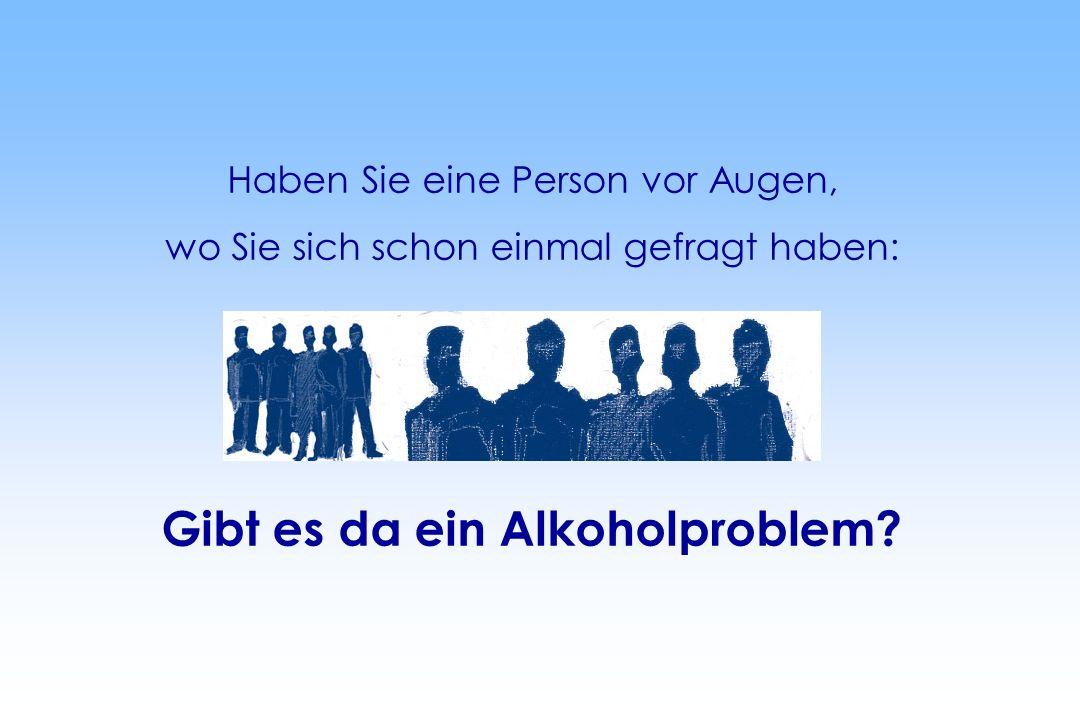 Haben Sie eine Person vor Augen, wo Sie sich schon einmal gefragt haben: Gibt es da ein Alkoholproblem?