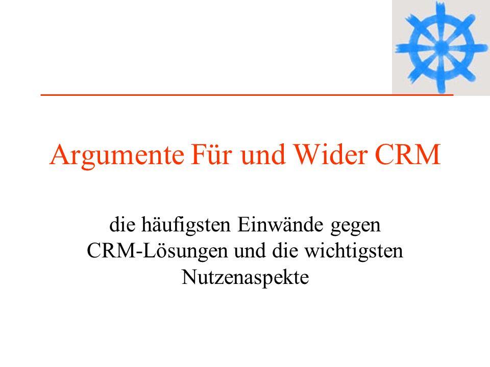 Argumente Für und Wider CRM die häufigsten Einwände gegen CRM-Lösungen und die wichtigsten Nutzenaspekte