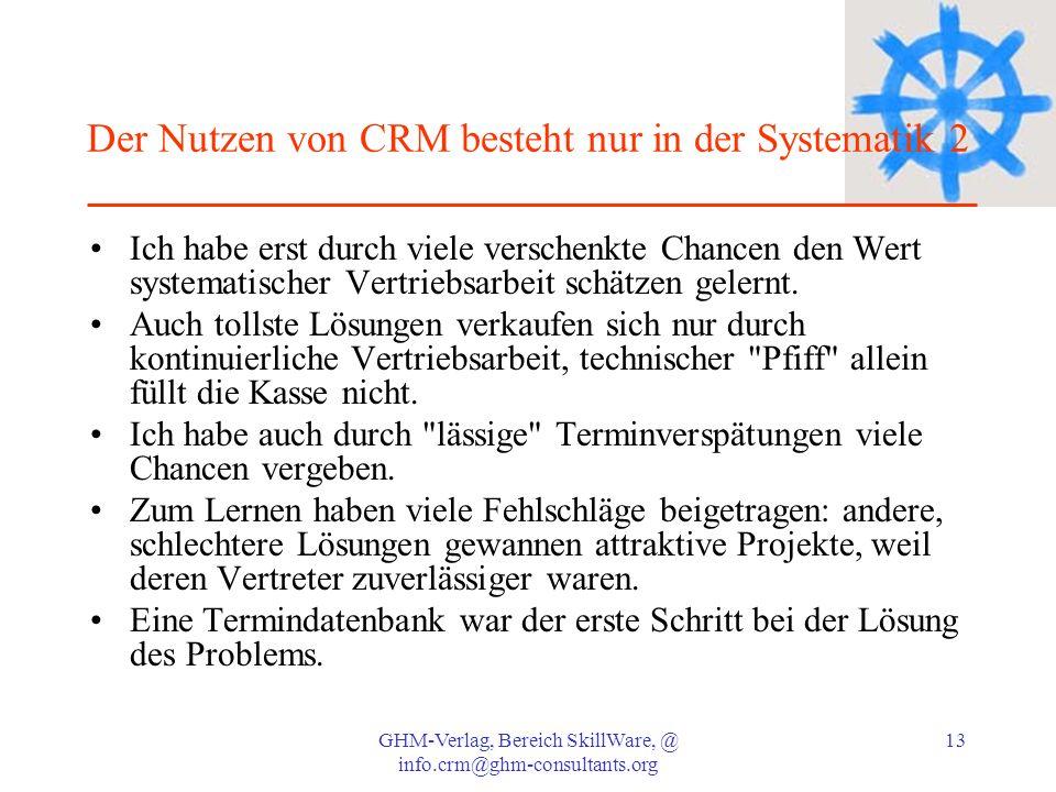 GHM-Verlag, Bereich SkillWare, @ info.crm@ghm-consultants.org 13 Der Nutzen von CRM besteht nur in der Systematik 2 Ich habe erst durch viele verschen