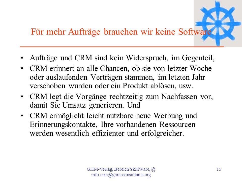 GHM-Verlag, Bereich SkillWare, @ info.crm@ghm-consultants.org 15 Für mehr Aufträge brauchen wir keine Software Aufträge und CRM sind kein Widerspruch,