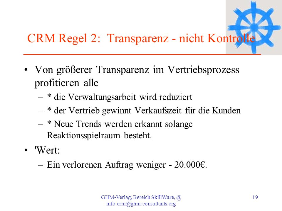 GHM-Verlag, Bereich SkillWare, @ info.crm@ghm-consultants.org 19 CRM Regel 2: Transparenz - nicht Kontrolle Von größerer Transparenz im Vertriebsproze