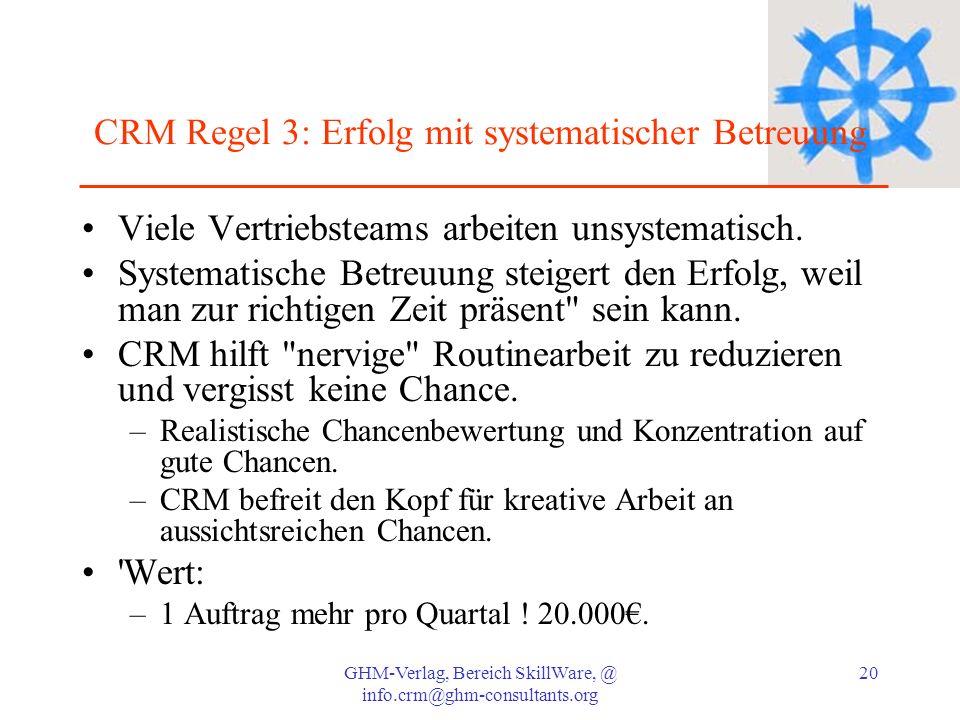 GHM-Verlag, Bereich SkillWare, @ info.crm@ghm-consultants.org 20 CRM Regel 3: Erfolg mit systematischer Betreuung Viele Vertriebsteams arbeiten unsyst