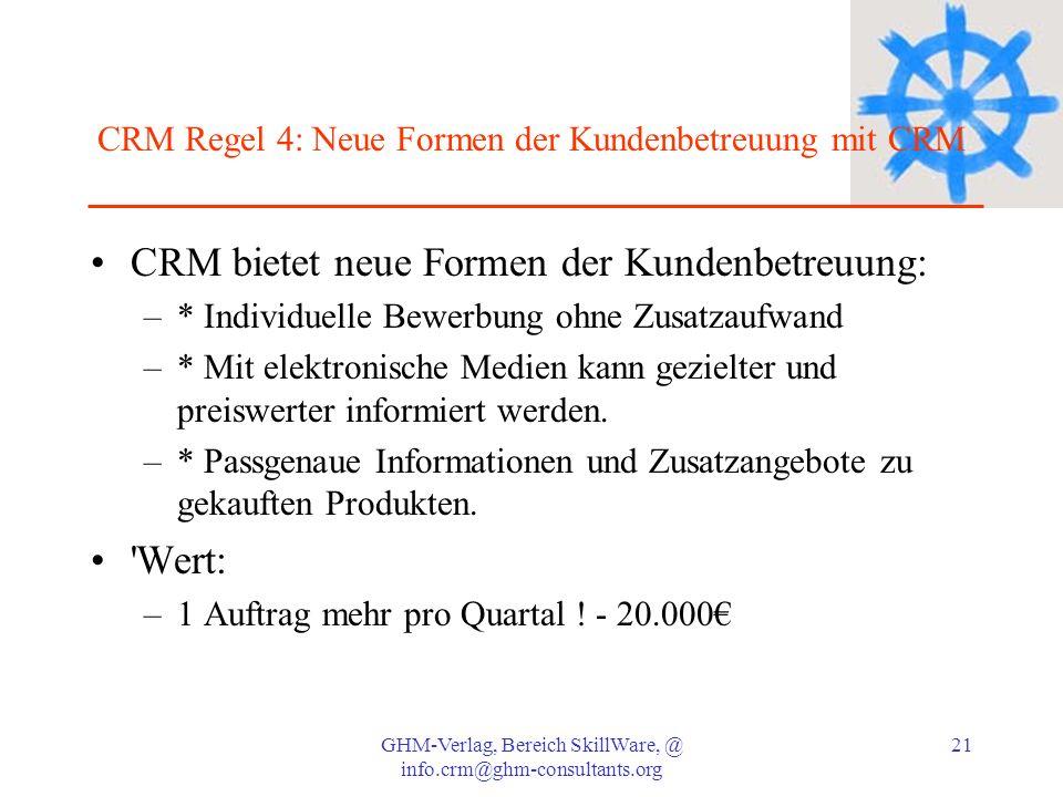 GHM-Verlag, Bereich SkillWare, @ info.crm@ghm-consultants.org 21 CRM Regel 4: Neue Formen der Kundenbetreuung mit CRM CRM bietet neue Formen der Kunde