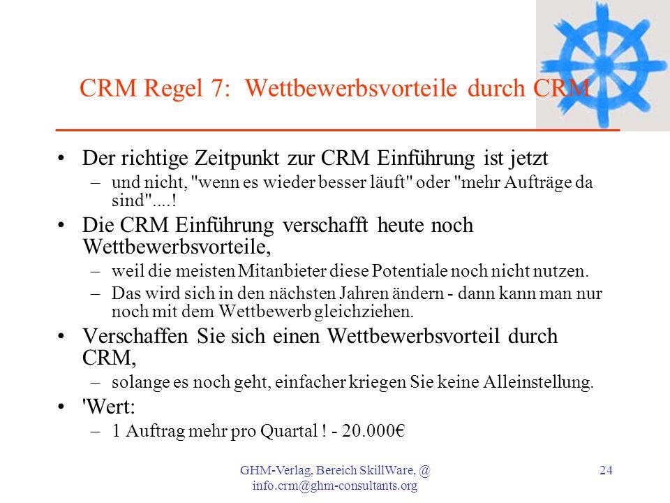 GHM-Verlag, Bereich SkillWare, @ info.crm@ghm-consultants.org 24 CRM Regel 7: Wettbewerbsvorteile durch CRM Der richtige Zeitpunkt zur CRM Einführung