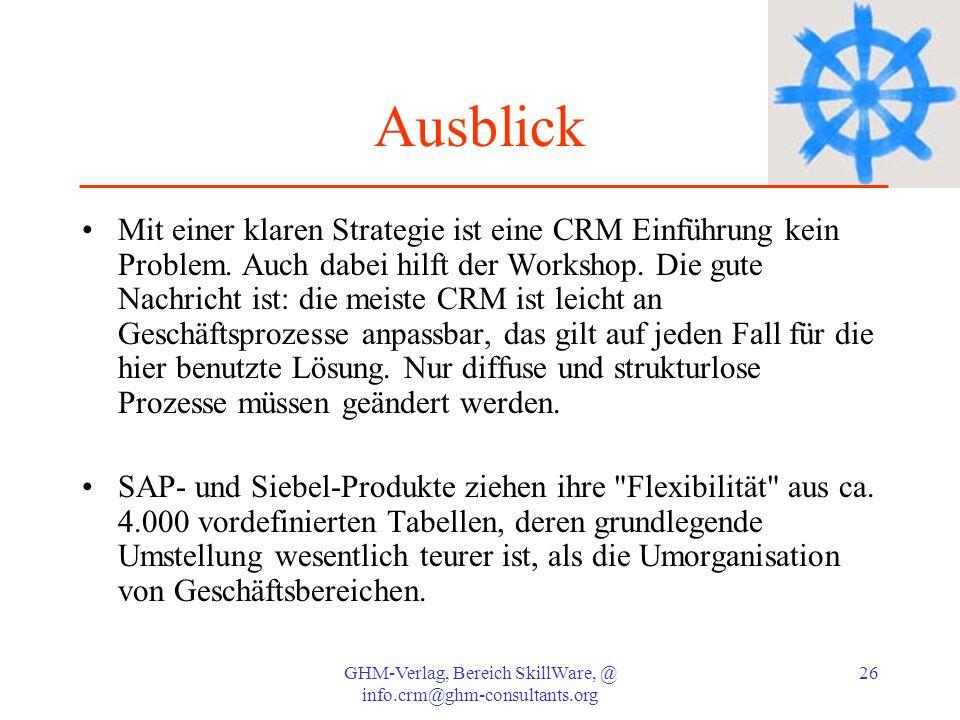 GHM-Verlag, Bereich SkillWare, @ info.crm@ghm-consultants.org 26 Ausblick Mit einer klaren Strategie ist eine CRM Einführung kein Problem. Auch dabei