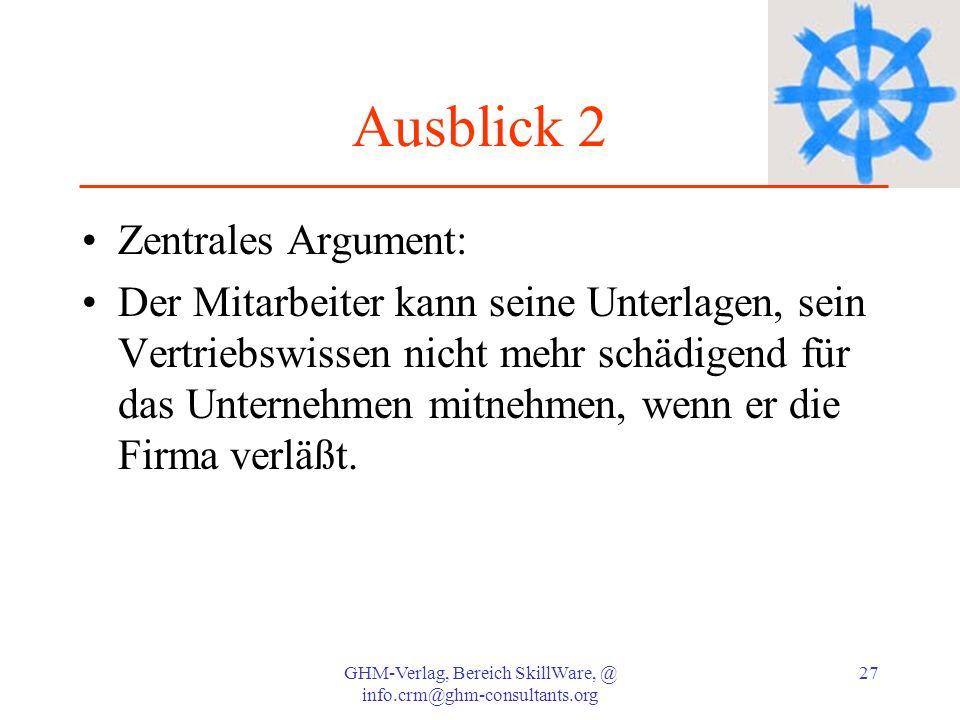 GHM-Verlag, Bereich SkillWare, @ info.crm@ghm-consultants.org 27 Zentrales Argument: Der Mitarbeiter kann seine Unterlagen, sein Vertriebswissen nicht