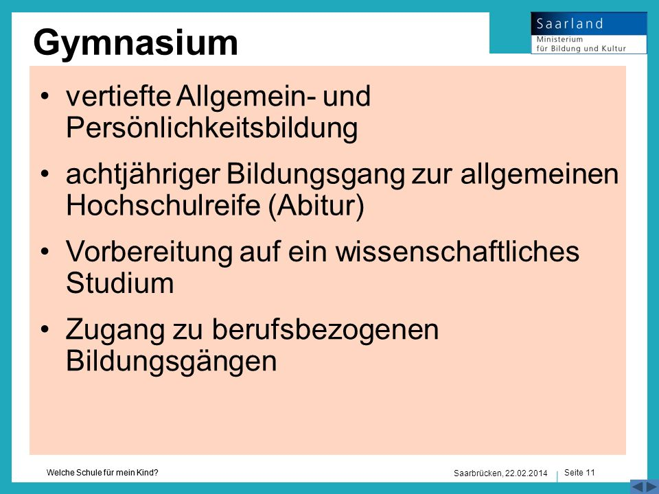 Seite 11 Welche Schule für mein Kind? Saarbrücken, 22.02.2014 Gymnasium Vorbereitung auf ein wissenschaftliches Studium Zugang zu berufsbezogenen Bild