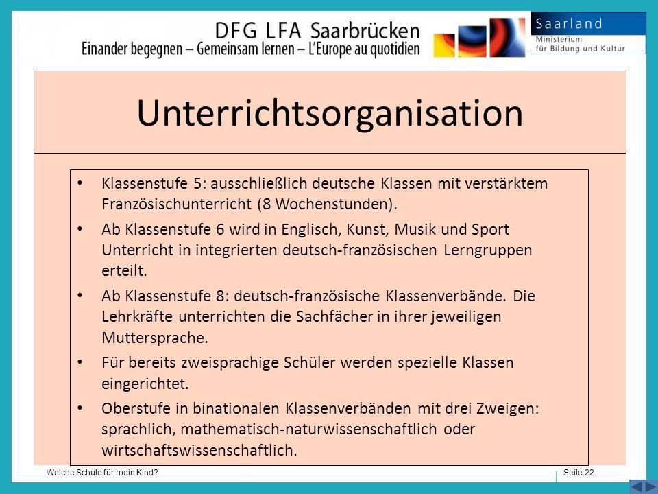 Seite 22 Welche Schule für mein Kind? Unterrichtsorganisation Klassenstufe 5: ausschließlich deutsche Klassen mit verstärktem Französischunterricht (8