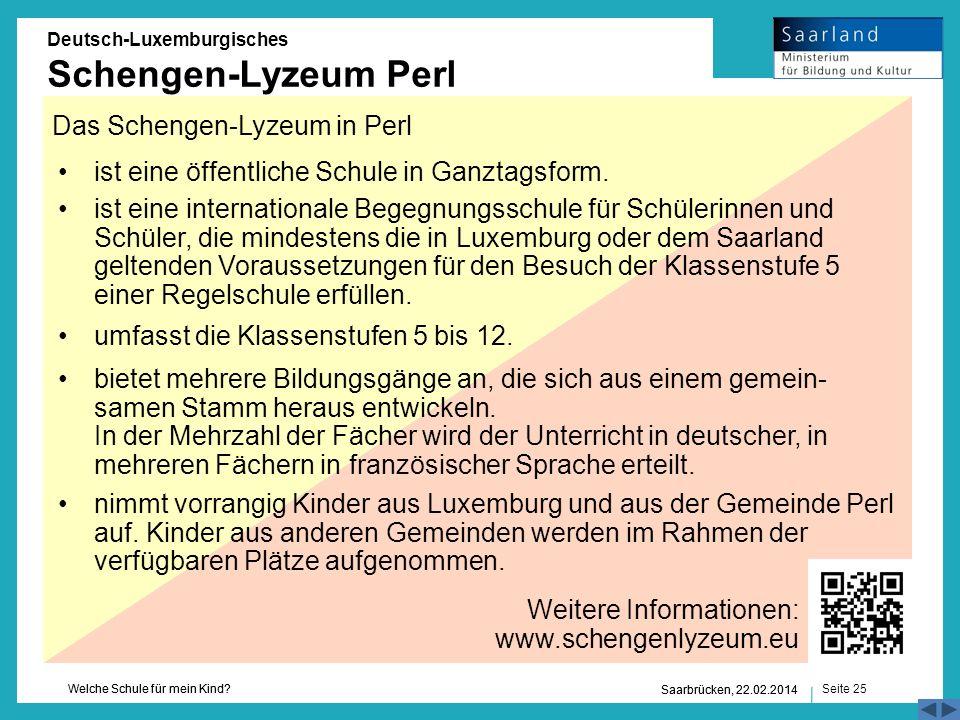 Seite 25 Welche Schule für mein Kind? Saarbrücken, 22.02.2014 Deutsch-Luxemburgisches Schengen-Lyzeum Perl Das Schengen-Lyzeum in Perl ist eine öffent