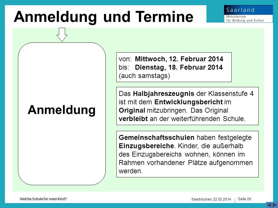 Seite 29 Welche Schule für mein Kind? Saarbrücken, 22.02.2014 Anmeldung und Termine Anmeldung Das Halbjahreszeugnis der Klassenstufe 4 ist mit dem Ent