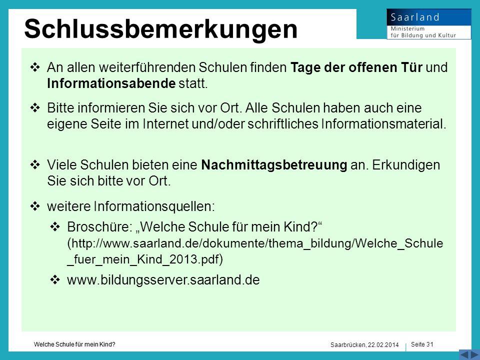 Seite 31 Welche Schule für mein Kind? Saarbrücken, 22.02.2014 Schlussbemerkungen An allen weiterführenden Schulen finden Tage der offenen Tür und Info
