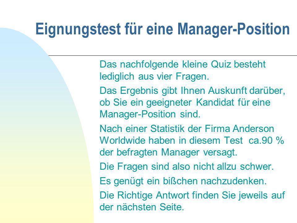 Eignungstest für eine Manager-Position Das nachfolgende kleine Quiz besteht lediglich aus vier Fragen. Das Ergebnis gibt Ihnen Auskunft darüber, ob Si
