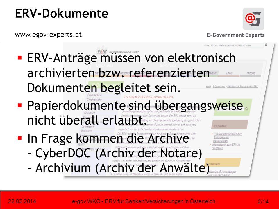 www.egov-experts.at 22.02.2014e-gov WKÖ - ERV für Banken/Versicherungen in Österreich 2/14 ERV-Dokumente ERV-Anträge müssen von elektronisch archivierten bzw.