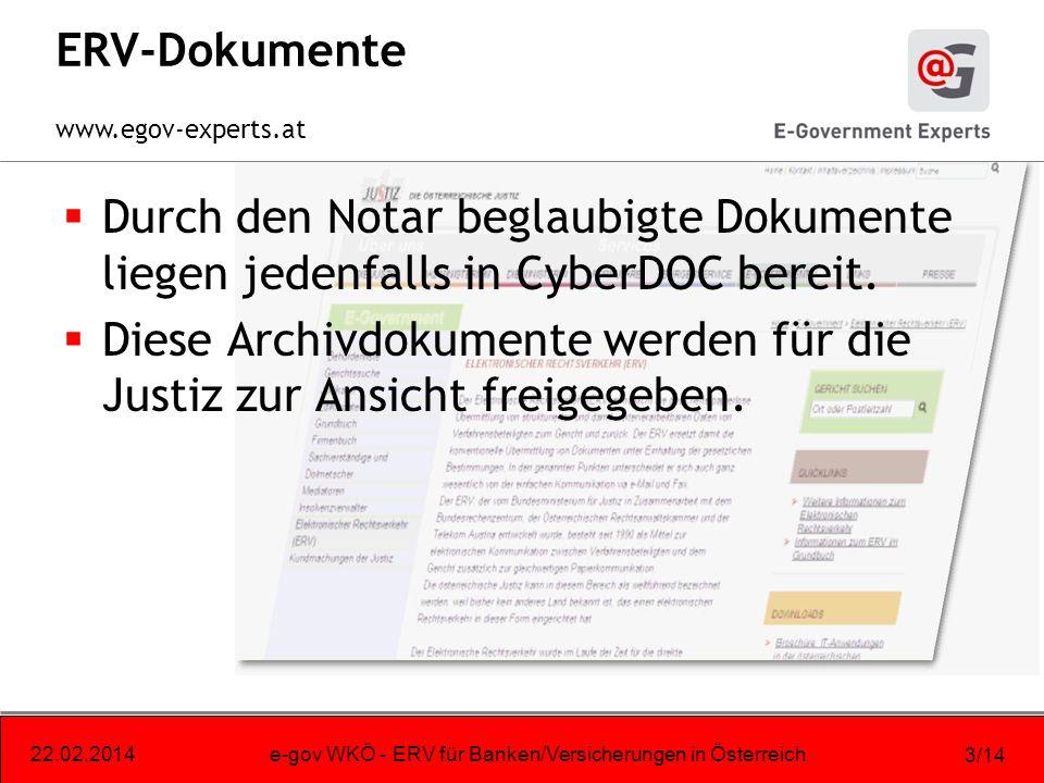www.egov-experts.at 22.02.2014e-gov WKÖ - ERV für Banken/Versicherungen in Österreich 3/14 ERV-Dokumente Durch den Notar beglaubigte Dokumente liegen jedenfalls in CyberDOC bereit.