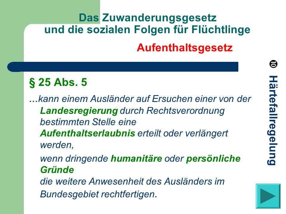 Das Zuwanderungsgesetz und die sozialen Folgen für Flüchtlinge § 25 Abs. 5... kann einem Ausländer auf Ersuchen einer von der Landesregierung durch Re