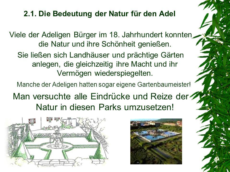 2.1. Die Bedeutung der Natur für den Adel Viele der Adeligen Bürger im 18. Jahrhundert konnten die Natur und ihre Schönheit genießen. Sie ließen sich