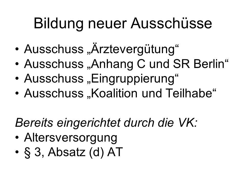 Bildung neuer Ausschüsse Ausschuss Ärztevergütung Ausschuss Anhang C und SR Berlin Ausschuss Eingruppierung Ausschuss Koalition und Teilhabe Bereits eingerichtet durch die VK: Altersversorgung § 3, Absatz (d) AT