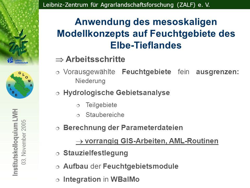 Leibniz-Zentrum für Agrarlandschaftsforschung (ZALF) e. V. Institutskolloquium LWH 03. November 2005 Vorausgewählte Feuchtgebiete fein ausgrenzen: Nie