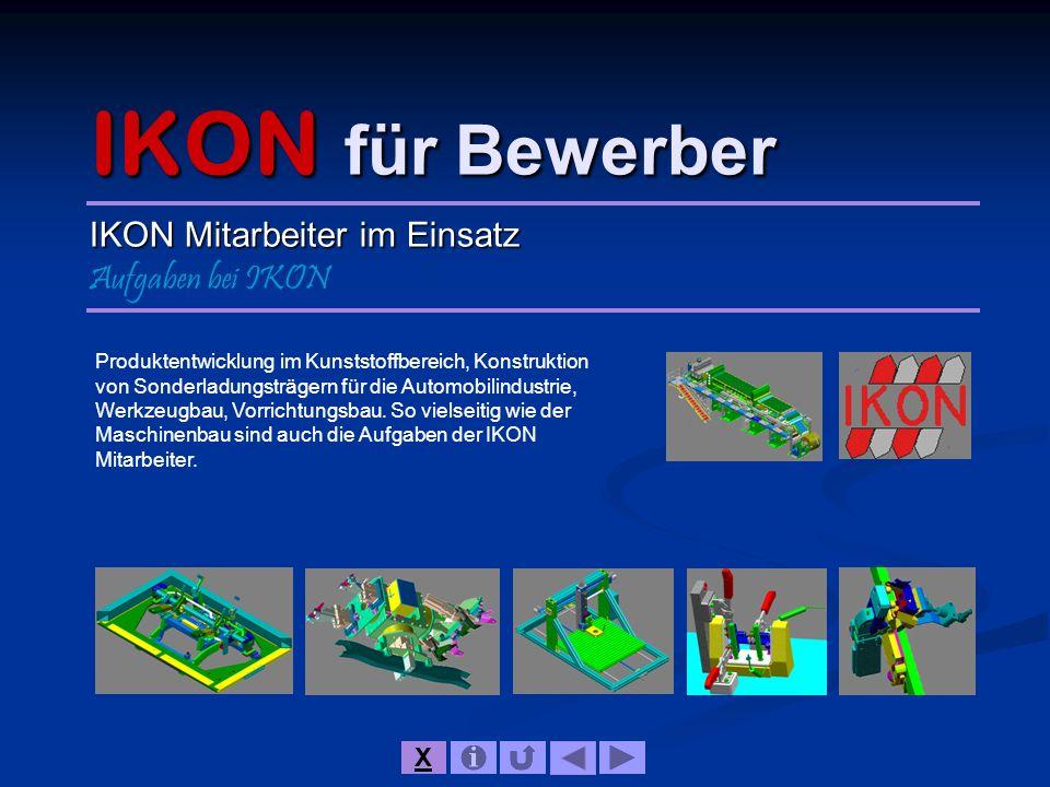 IKON für Bewerber IKON Mitarbeiter im Einsatz Aufgaben bei IKON Produktentwicklung im Kunststoffbereich, Konstruktion von Sonderladungsträgern für die