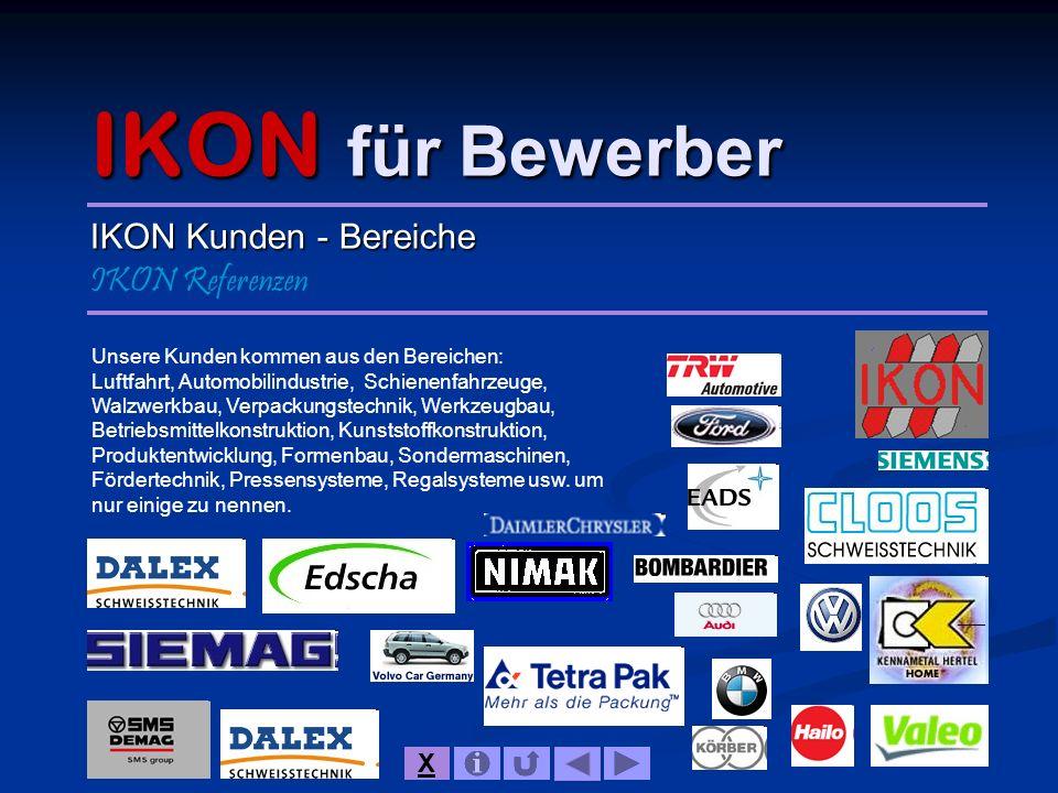 IKON für Bewerber IKON Kunden - Bereiche IKON Referenzen Unsere Kunden kommen aus den Bereichen: Luftfahrt, Automobilindustrie, Schienenfahrzeuge, Wal