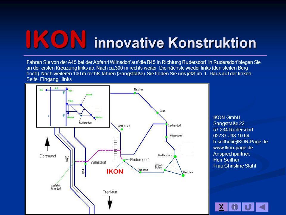 IKON innovative Konstruktion Fahren Sie von der A45 bei der Abfahrt Wilnsdorf auf die B45 in Richtung Rudersdorf. In Rudersdorf biegen Sie an der erst