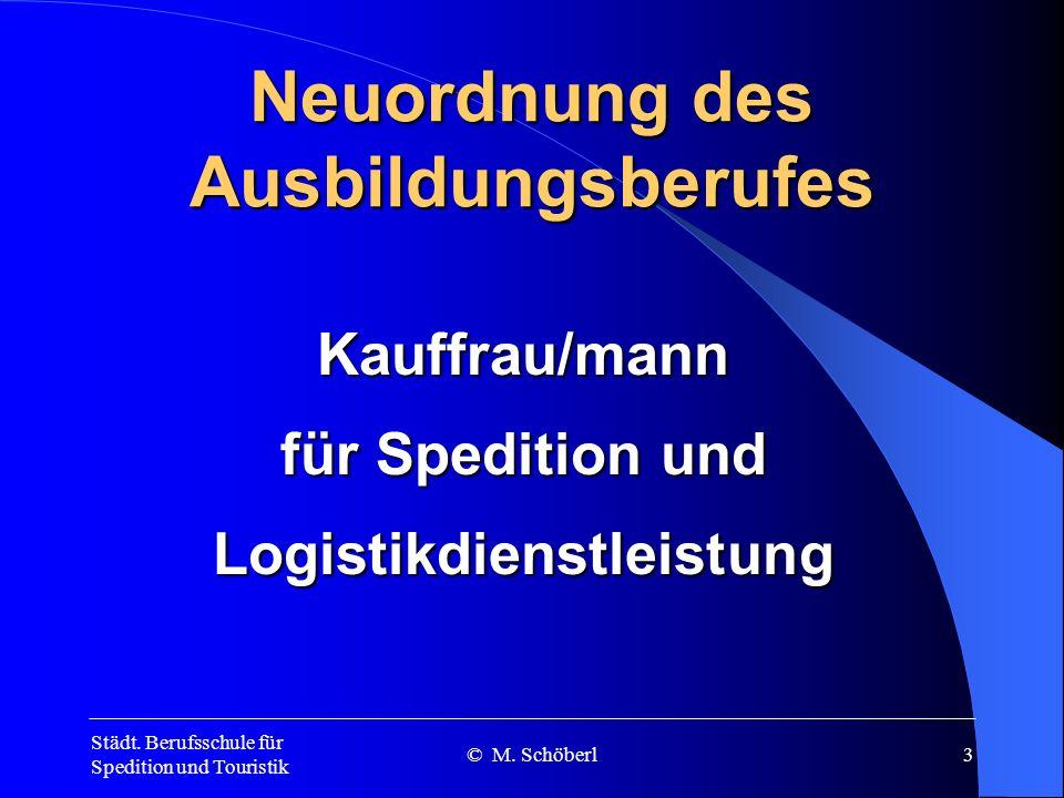 Städt. Berufsschule für Spedition und Touristik © M. Schöberl2 Zukunft ist die Zeit, in der du bereust, was du heute nicht lernst.